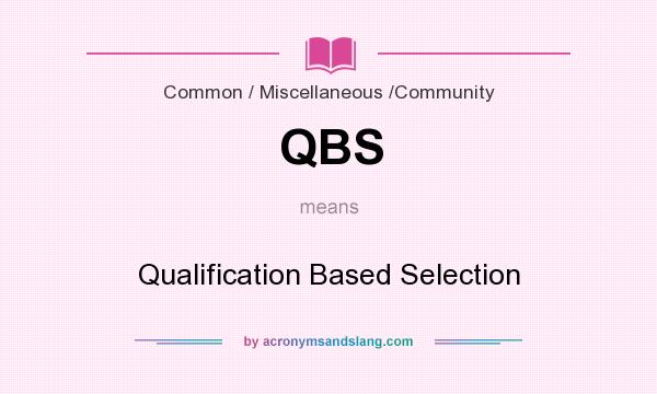 What does QBS mean? It stands for Qualification Based Selection