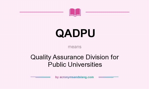 What does QADPU mean? It stands for Quality Assurance Division for Public Universities