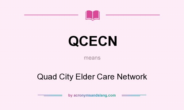 What does QCECN mean? It stands for Quad City Elder Care Network