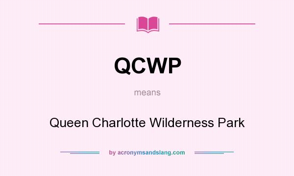 What does QCWP mean? It stands for Queen Charlotte Wilderness Park