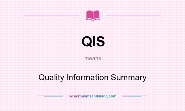 What does QIS mean? It stands for Quality Information Summary