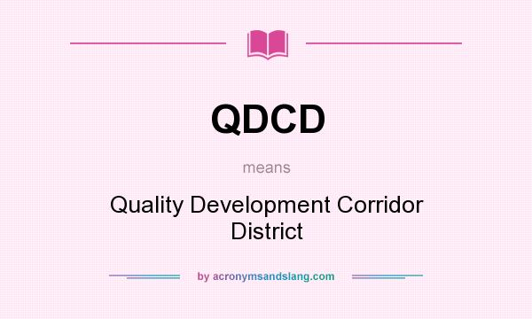What does QDCD mean? It stands for Quality Development Corridor District