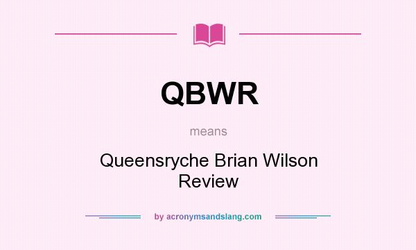 What does QBWR mean? It stands for Queensryche Brian Wilson Review