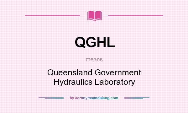 What does QGHL mean? It stands for Queensland Government Hydraulics Laboratory