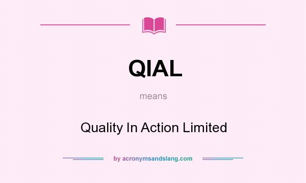 What does QIAL mean? It stands for Quality In Action Limited
