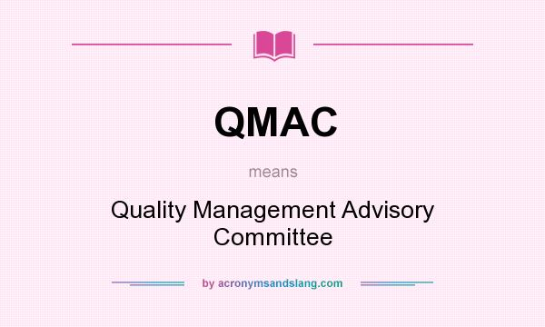 What does QMAC mean? It stands for Quality Management Advisory Committee