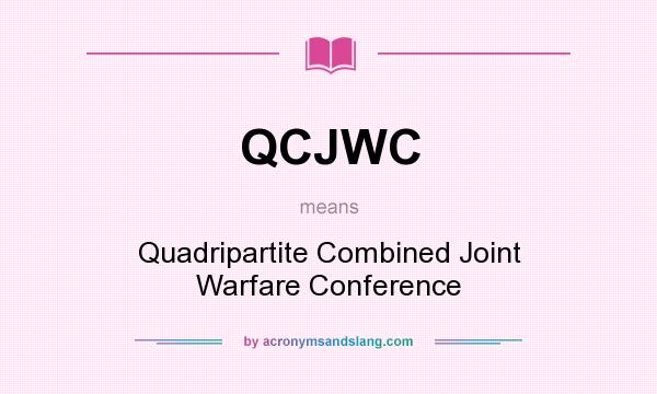 What does QCJWC mean? It stands for Quadripartite Combined Joint Warfare Conference
