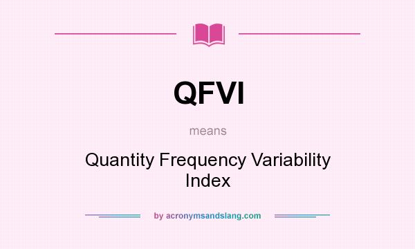 What does QFVI mean? It stands for Quantity Frequency Variability Index