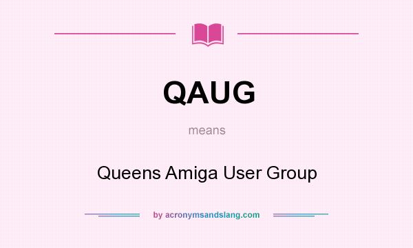 What does QAUG mean? It stands for Queens Amiga User Group
