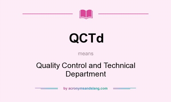 What does QCTd mean? It stands for Quality Control and Technical Department