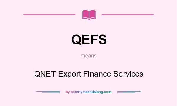 What does QEFS mean? It stands for QNET Export Finance Services