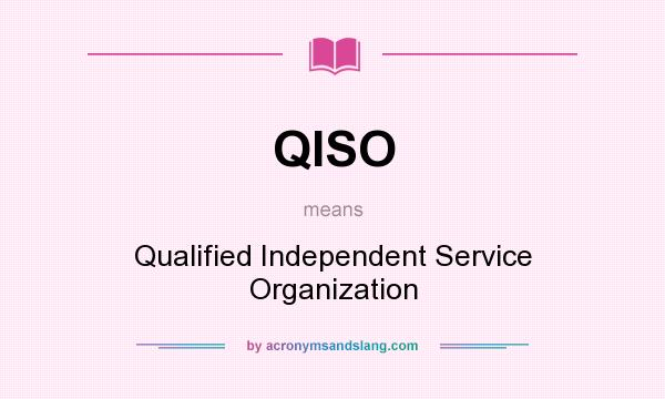 What does QISO mean? It stands for Qualified Independent Service Organization