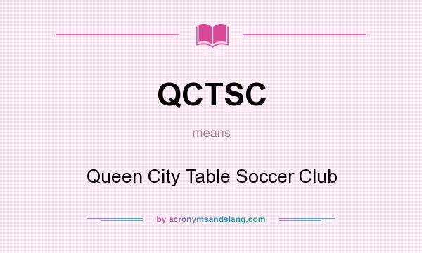 What does QCTSC mean? It stands for Queen City Table Soccer Club