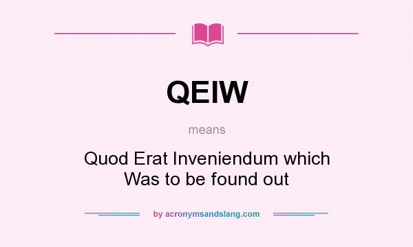 What does QEIW mean? It stands for Quod Erat Inveniendum which Was to be found out