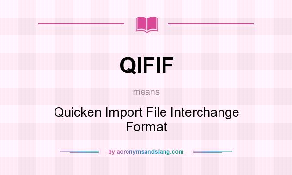 What does QIFIF mean? It stands for Quicken Import File Interchange Format
