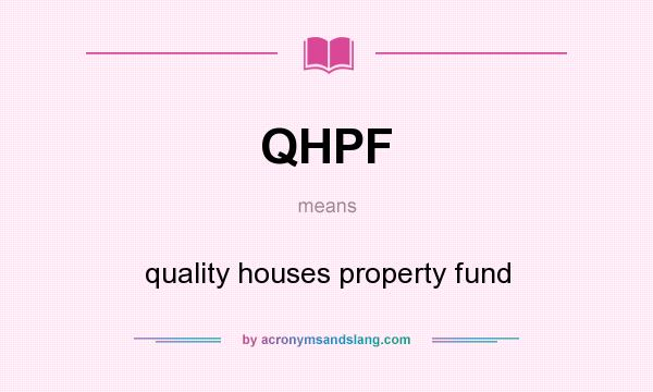What does QHPF mean? It stands for quality houses property fund