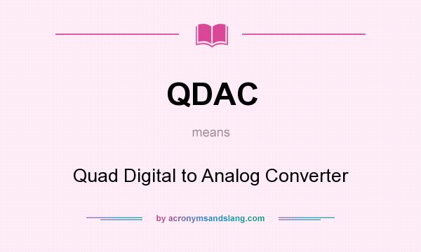 What does QDAC mean? It stands for Quad Digital to Analog Converter