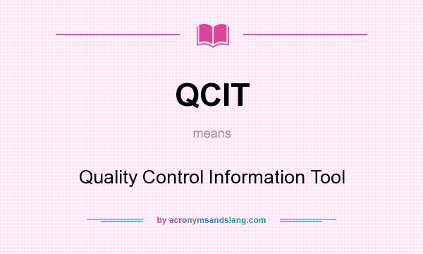 What does QCIT mean? It stands for Quality Control Information Tool