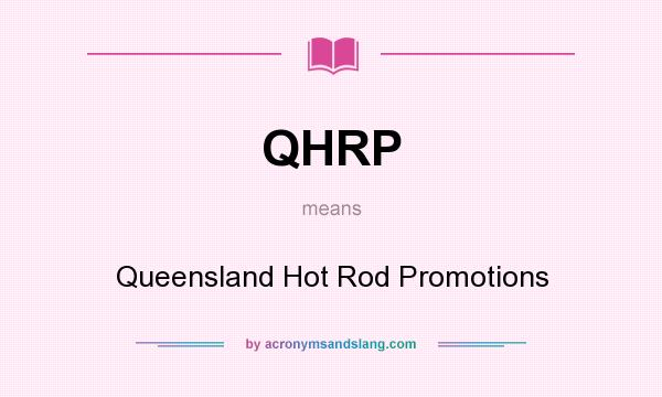 What does QHRP mean? It stands for Queensland Hot Rod Promotions