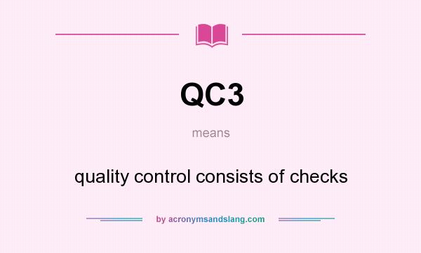 What does QC3 mean? It stands for quality control consists of checks