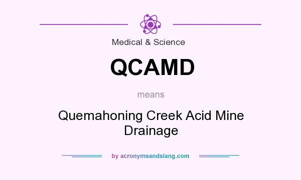 What does QCAMD mean? It stands for Quemahoning Creek Acid Mine Drainage