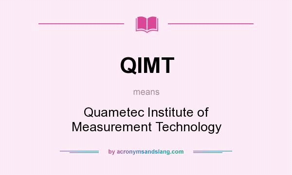 What does QIMT mean? It stands for Quametec Institute of Measurement Technology