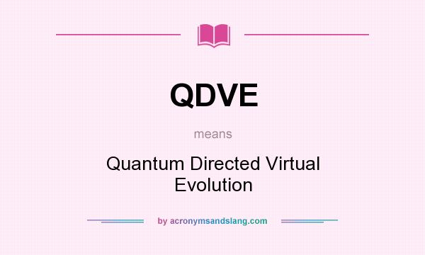 What does QDVE mean? It stands for Quantum Directed Virtual Evolution