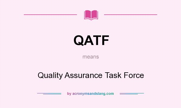 What does QATF mean? It stands for Quality Assurance Task Force