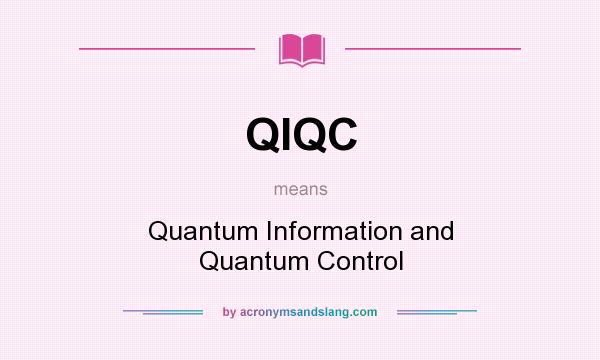 What does QIQC mean? It stands for Quantum Information and Quantum Control