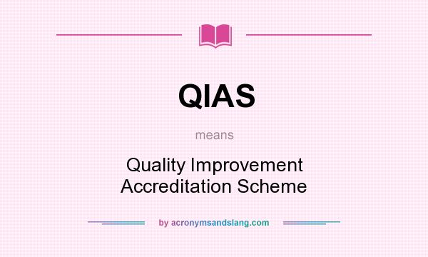 What does QIAS mean? It stands for Quality Improvement Accreditation Scheme