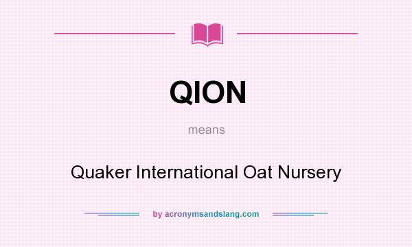 What does QION mean? It stands for Quaker International Oat Nursery