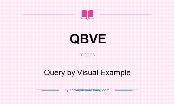 What does QBVE mean? It stands for Query by Visual Example