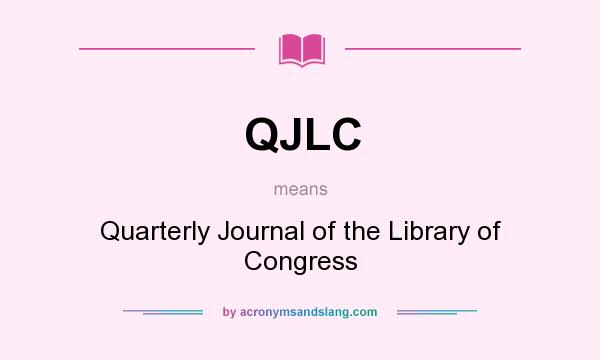 What does QJLC mean? It stands for Quarterly Journal of the Library of Congress