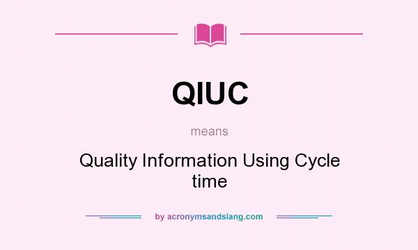 What does QIUC mean? It stands for Quality Information Using Cycle time