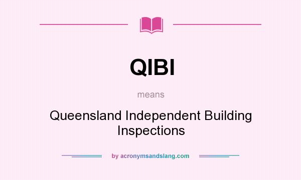 What does QIBI mean? It stands for Queensland Independent Building Inspections