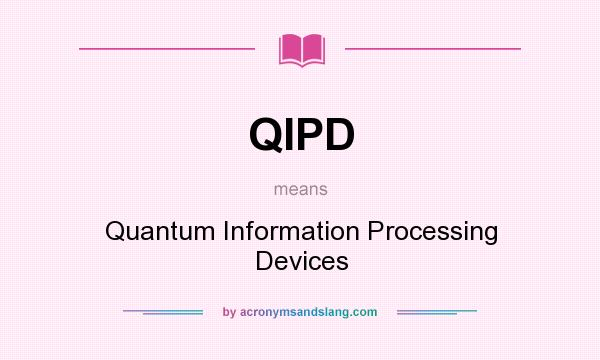 What does QIPD mean? It stands for Quantum Information Processing Devices