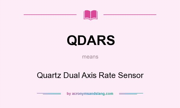 What does QDARS mean? It stands for Quartz Dual Axis Rate Sensor