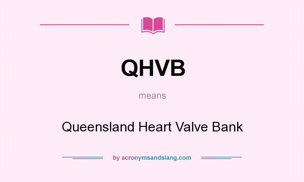 What does QHVB mean? It stands for Queensland Heart Valve Bank