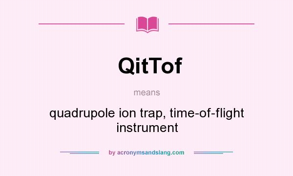 What does QitTof mean? It stands for quadrupole ion trap, time-of-flight instrument