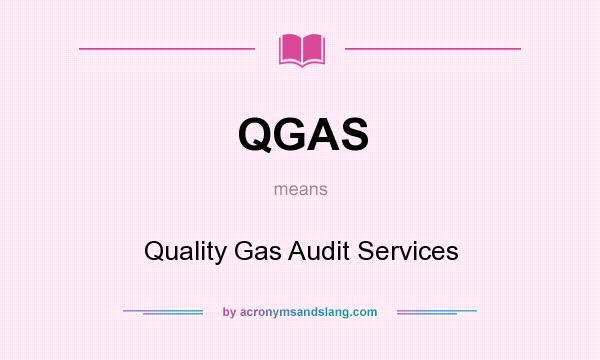 What does QGAS mean? It stands for Quality Gas Audit Services