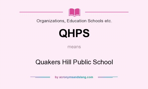 What does QHPS mean? It stands for Quakers Hill Public School
