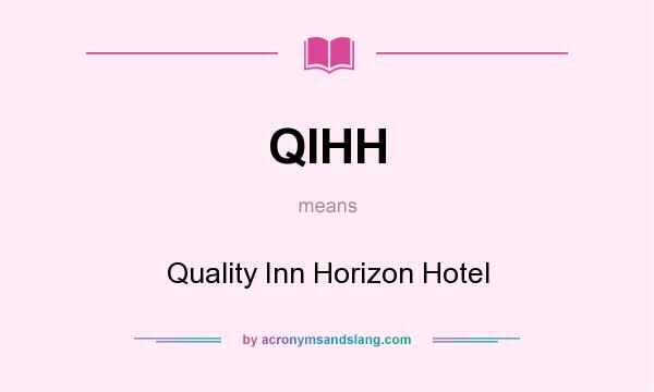 What does QIHH mean? It stands for Quality Inn Horizon Hotel