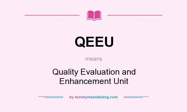 What does QEEU mean? It stands for Quality Evaluation and Enhancement Unit
