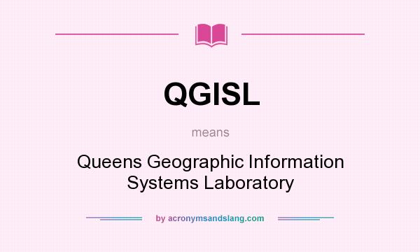 What does QGISL mean? It stands for Queens Geographic Information Systems Laboratory