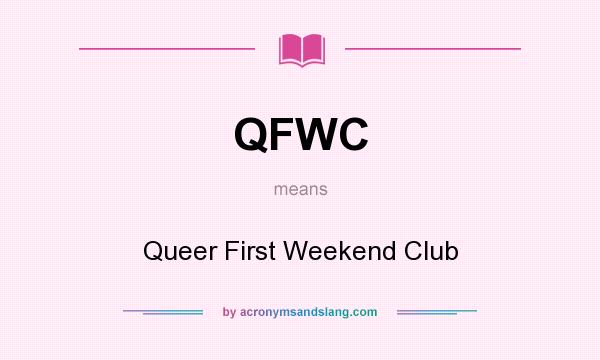 What does QFWC mean? It stands for Queer First Weekend Club
