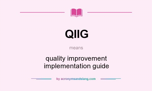 What does QIIG mean? It stands for quality improvement implementation guide
