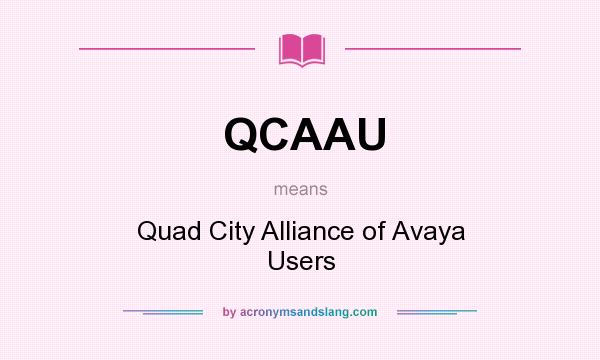 What does QCAAU mean? It stands for Quad City Alliance of Avaya Users