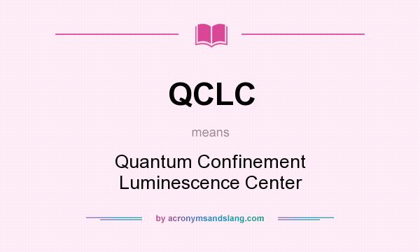 What does QCLC mean? It stands for Quantum Confinement Luminescence Center