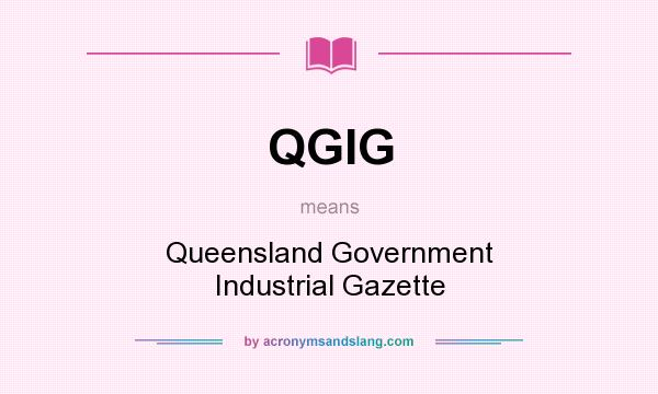 What does QGIG mean? It stands for Queensland Government Industrial Gazette