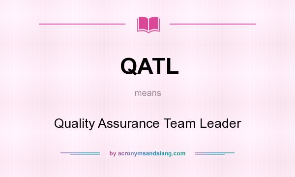 What does QATL mean? It stands for Quality Assurance Team Leader